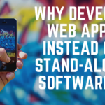 Why Develop Web Apps Instead of Stand-Alone Software?
