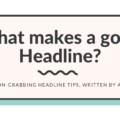 6 Attention-Grabbing Headline Tips, Written By a Reporter